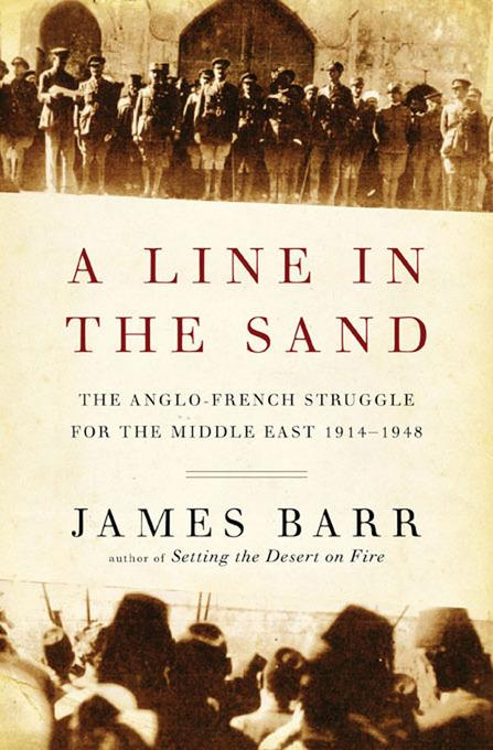 A Line in the Sand: The Anglo-French Struggle for the Middle East, 1914-1948 EB9780393082968