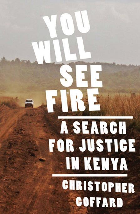 You Will See Fire: A Search for Justice in Kenya EB9780393083453