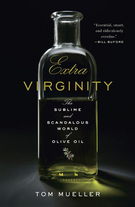Extra Virginity: The Sublime and Scandalous World of Olive Oil EB9780393083484