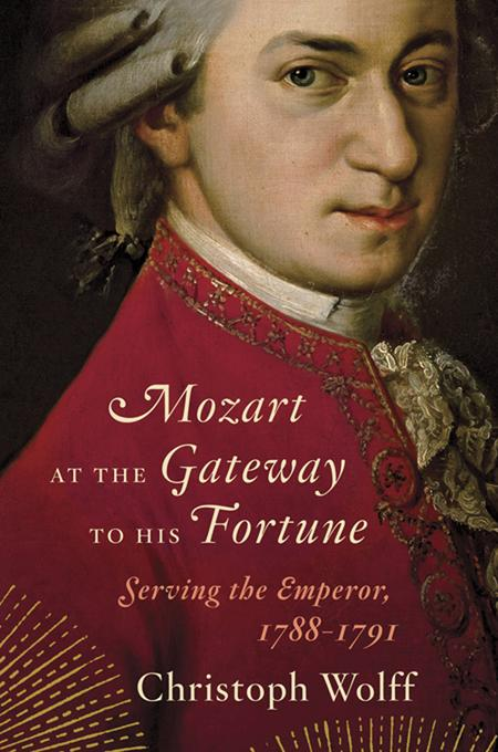 Mozart at the Gateway to His Fortune: Serving the Emperor, 1788-1791 EB9780393084108