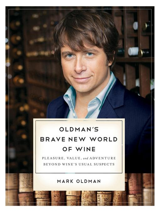 Oldman's Brave New World of Wine: Pleasure, Value, and Adventure Beyond Wine's Usual Suspects EB9780393339529