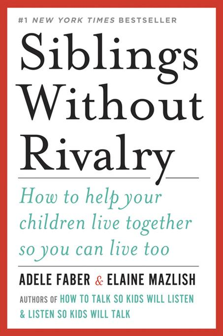 Siblings Without Rivalry: How to Help Your Children Live Together So You Can Live Too EB9780393343267