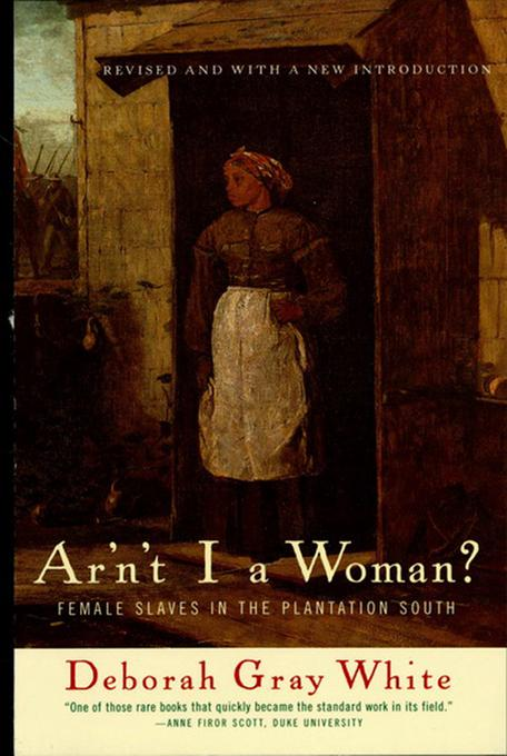 Ar'n't I a Woman?: Female Slaves in the Plantation South EB9780393343526