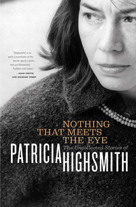 Nothing That Meets the Eye: The Uncollected Stories of Patricia Highsmith EB9780393345667