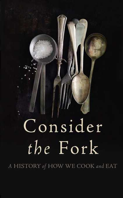 Consider the Fork: A History of How We Cook and Eat EB9780465033324