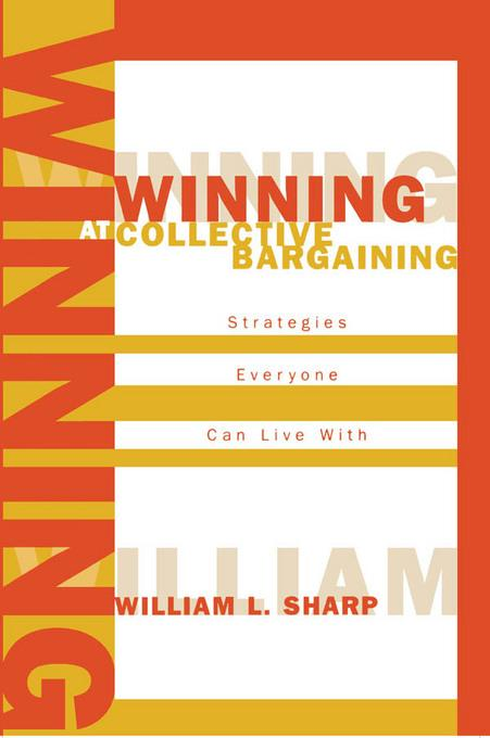 Winning at Collective Bargaining: Strategies Everyone Can Live With EB9780585479484
