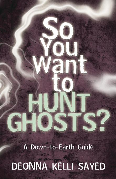 So You Want to Hunt Ghosts?: A Down-to-Earth Guide EB9780738731711