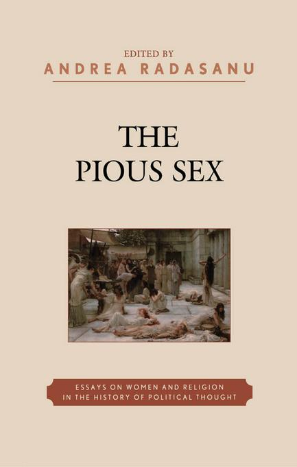 The Pious Sex: Essays on Women and Religion in the History of Political Thought EB9780739131060