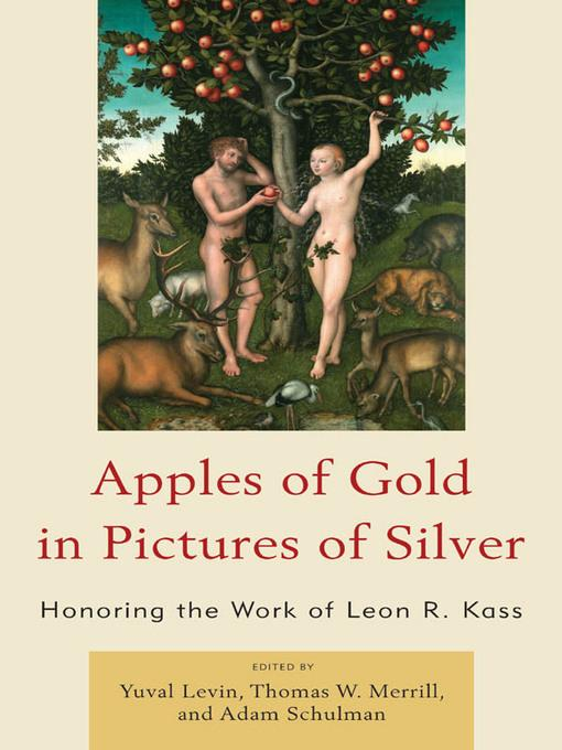 Apples of Gold in Pictures of Silver: Honoring the Work of Leon R. Kass EB9780739141618