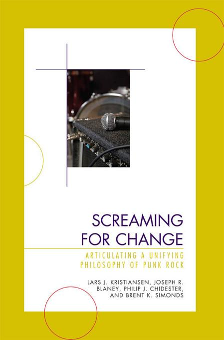 Screaming for Change: Articulating a Unifying Philosophy of Punk Rock EB9780739142769