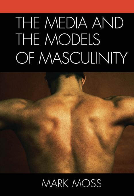 The Media and the Models of Masculinity EB9780739166277