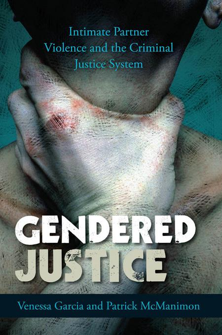 Gendered Justice: Intimate Partner Violence and the Criminal Justice System EB9780742566453