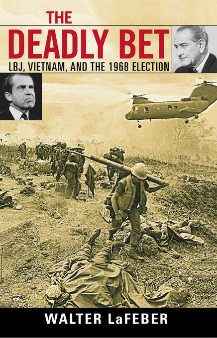The Deadly Bet: LBJ, Vietnam, and the 1968 Election EB9780742576254