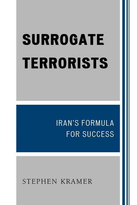 Surrogate Terrorists: Iran's Formula for Success EB9780761850946