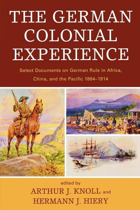 The German Colonial Experience: Select Documents on German Rule in Africa, China, and the Pacific 1884-1914 EB9780761850960
