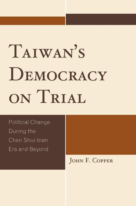Taiwan's Democracy on Trial: Political Change During the Chen Shui-bian Era and Beyond EB9780761853206