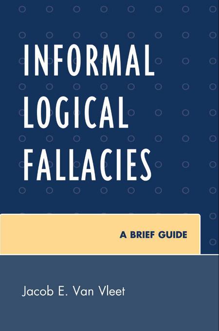 Informal Logical Fallacies: A Brief Guide EB9780761854340