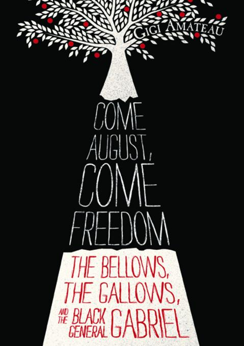 Come August, Come Freedom: The Bellows, The Gallows, and The Black General Gabriel EB9780763656584
