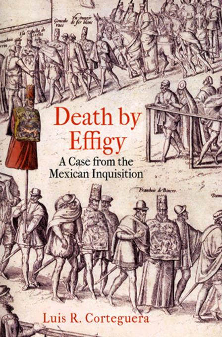 Death by Effigy: A Case from the Mexican Inquisition EB9780812207057