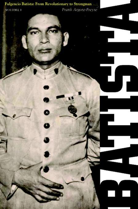 Fulgencio Batista: Volume I, The Making of a Dictator, vol. 1 EB9780813541006