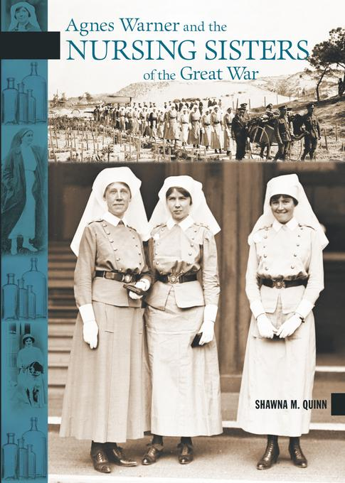 Agnes Warner and the Nursing Sisters of the Great War EB9780864927583