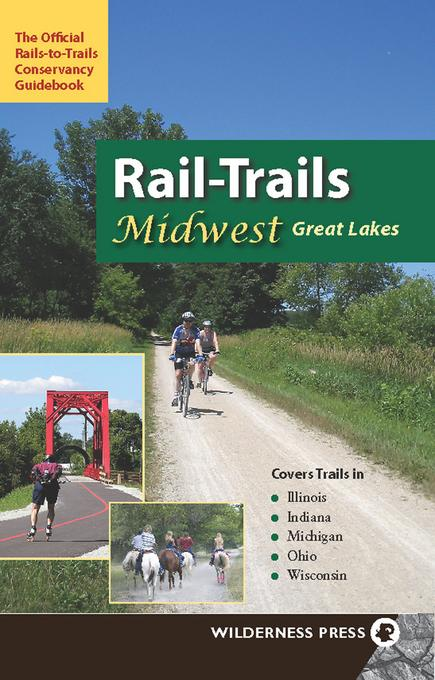 Rail-Trails Midwest Great Lakes: Illinois, Indiana, Michigan, Ohio and Wisconsin EB9780899977065