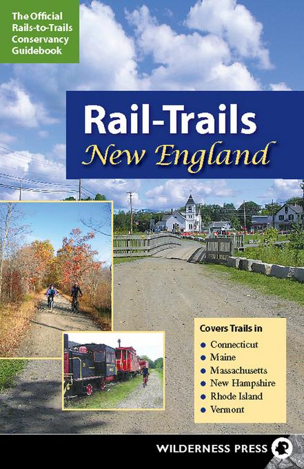 Rail-Trails New England: Connecticut, Maine, Massachusetts, New Hampshire, Rhode Island and Vermont EB9780899977072