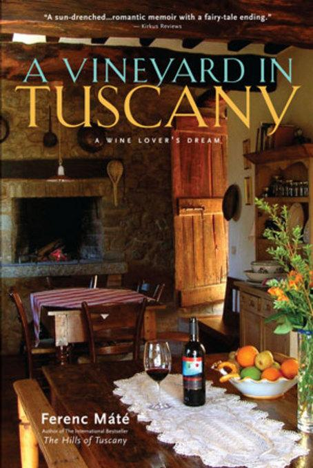A Vineyard in Tuscany: A Wine Lover's Dream EB9780920256732