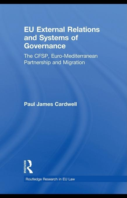 EU External Relations and Systems of Governance: The CFSP, Euro-Mediterranean Partnership and migration EB9780203867518