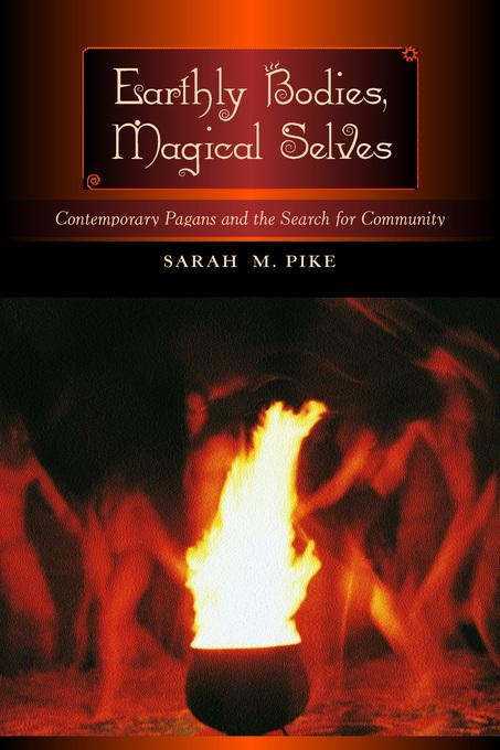 Earthly Bodies, Magical Selves: Contemporary Pagans and the Search for Community EB9780520923805