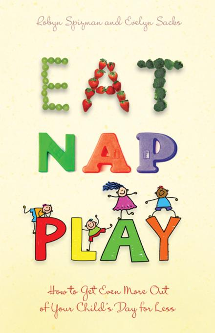 Eat, Nap, Play: How to Get Even More Out of Your Child's Day for Less EB9780757395154