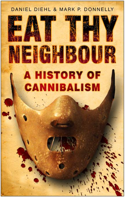 Eat Thy Neighbour: A History of Cannibalism EB9780752486772