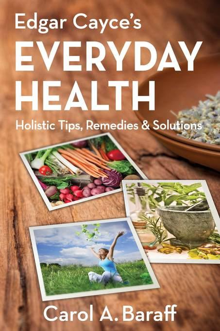 Edgar Cayce's Everyday Health: Holistic Tips, Remedies & Solutions EB9780876047125
