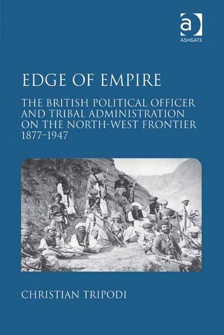 Edge of Empire: The British Political Officer and Tribal Administration on the North-West Frontier 1877-1947 EB9780754694915