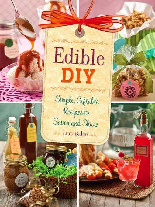 Edible DIY: Simple, Giftable Recipes to Savor and Share EB9780762446889