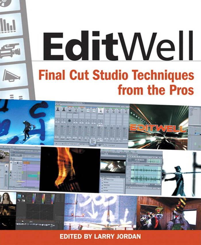 Edit Well: Final Cut Studio Techniques from the Pros EB9780321606693