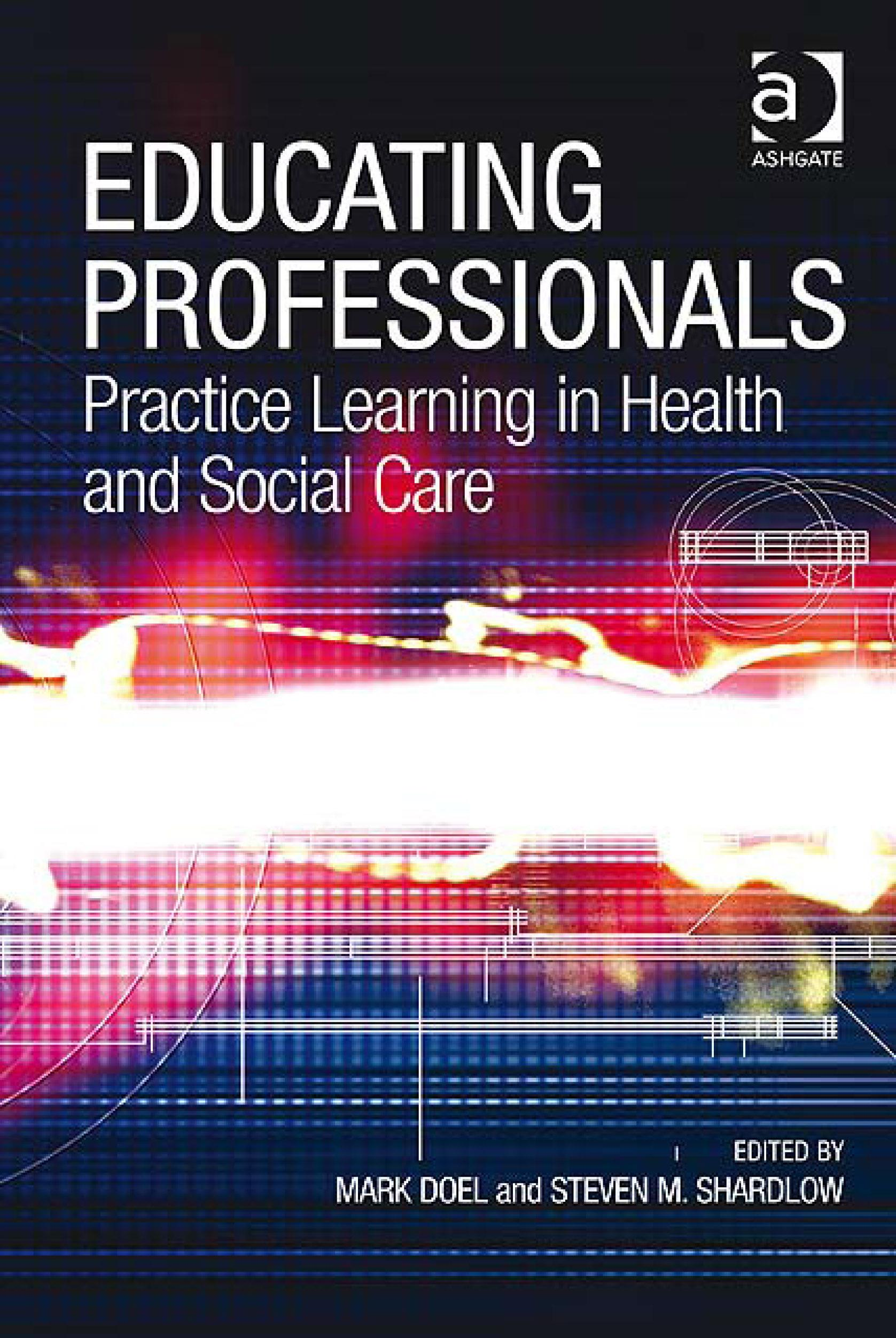 Educating Professionals: Practice Learning in Health and Social Care EB9780754690634