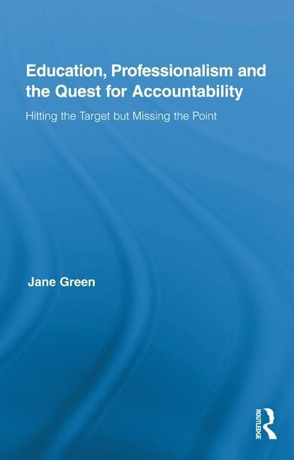 Education, Professionalism and the Quest for Accountability EB9780203832561