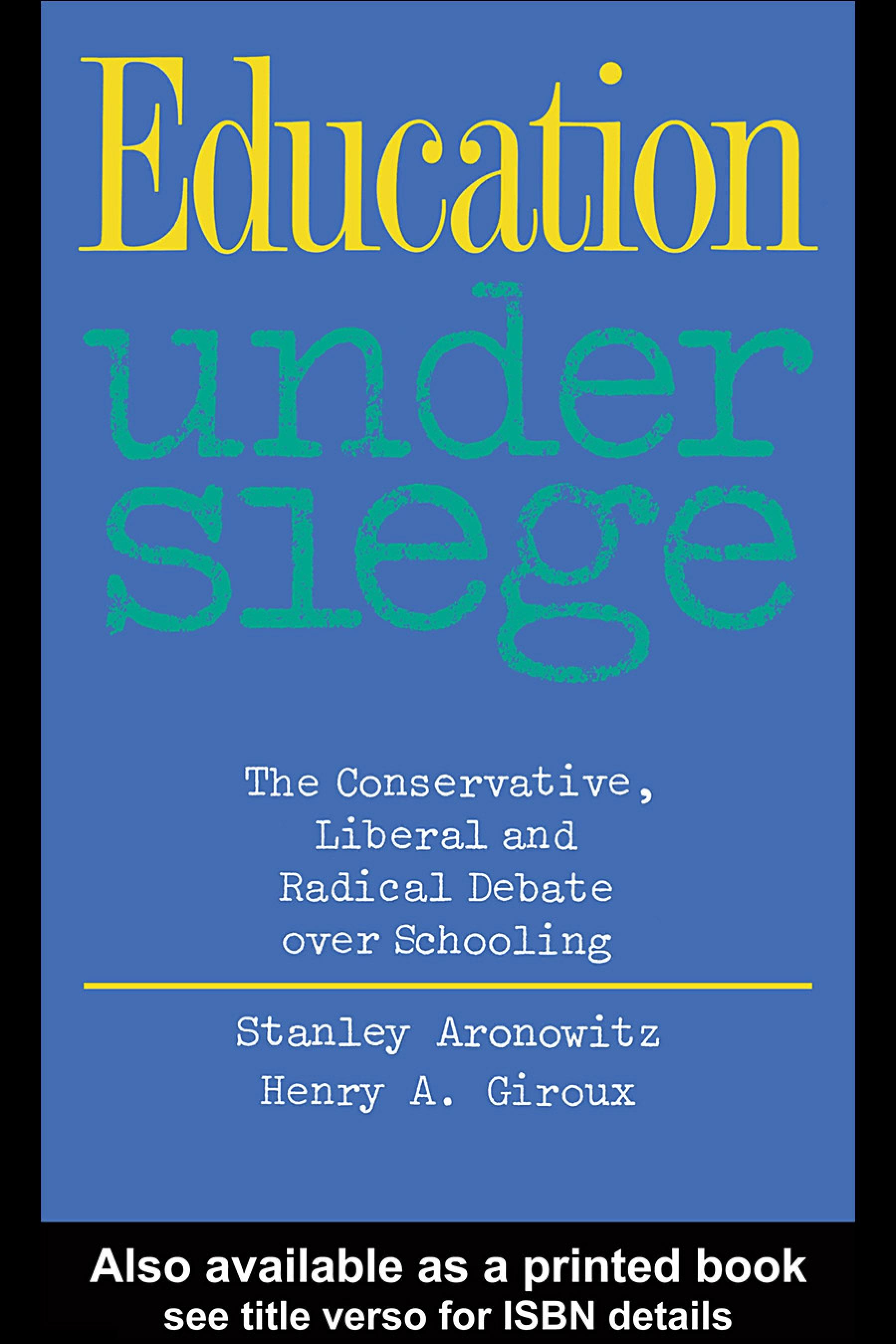 Education Under Siege: The Conservative, Liberal and Radical Debate over Schooling EB9780203222034