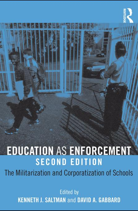 Education as Enforcement: The Militarization and Corporatization of Schools EB9780203843222