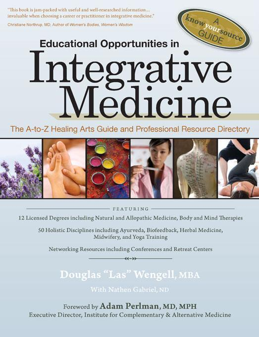 Educational Opportunities in Integrative Medicine: The A-to-Z Healing Arts Guide and Professional Resource Directory EB9780977655205