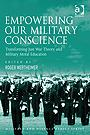 Empowering Our Military Conscience: Transforming Just War Theory and Military Moral Education