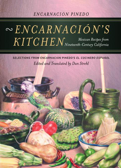 Encarnaci?n's Kitchen: Mexican Recipes from Nineteenth-Century California, Selections from Encarnaci?n Pinedo's <i>El cocinero espa?ol</i> EB9780520939332
