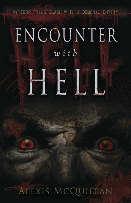 Encounter with Hell: My Terrifying Clash with a Demonic Entity EB9780738734330