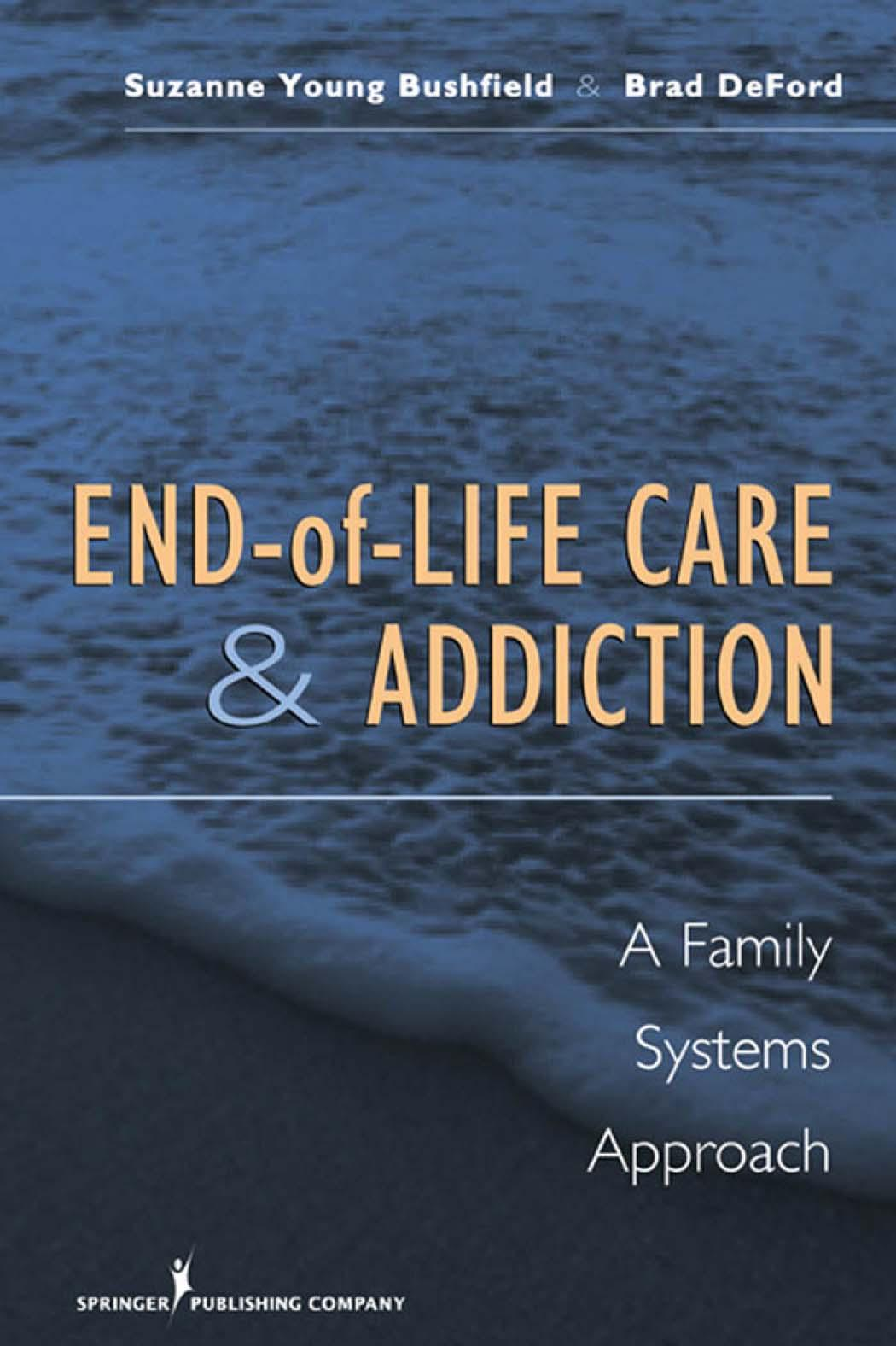 End-of-Life Care and Addiction: A Family Systems Approach EB9780826121424