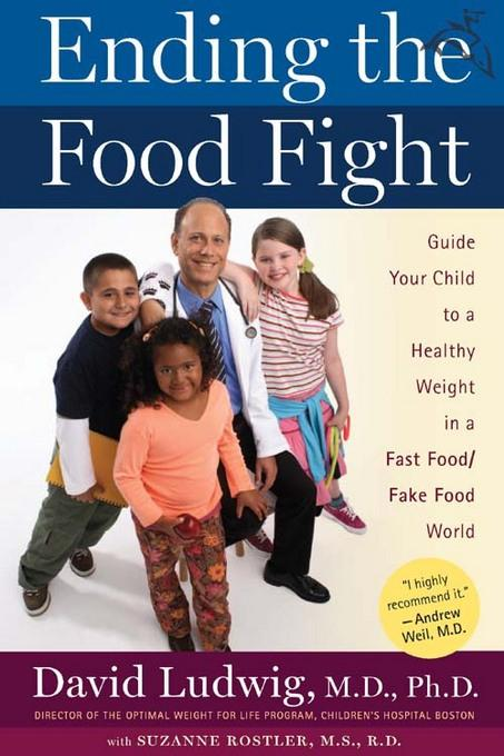 Ending the Food Fight: Guide Your Child to a Healthy Weight in a Fast Food/ Fake Food World EB9780547347417