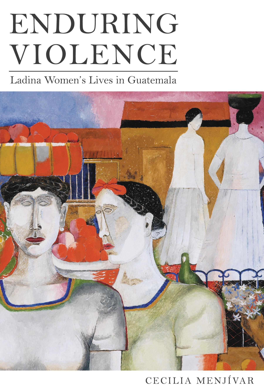 Enduring Violence: Ladina Women's Lives in Guatemala EB9780520948419