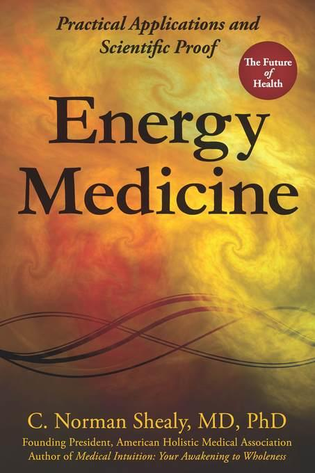 Energy Medicine: Practical Applications and Scientific Proof EB9780876047088