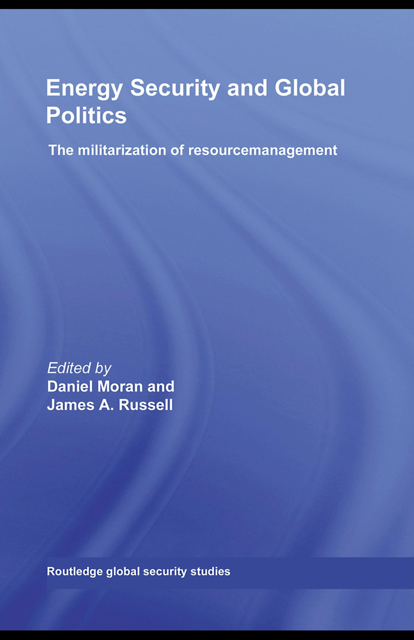 Energy Security and Global Politics: The Militarization of Resource Management EB9780203892831