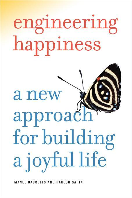 Engineering Happiness: A New Approach for Building a Joyful Life EB9780520951426